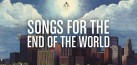 songs for the end of the world