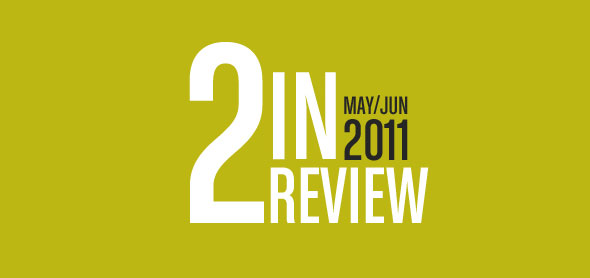 2 in review: may/june 2011