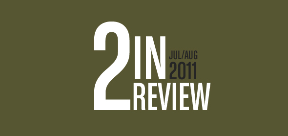 2 in review: july/august 2011