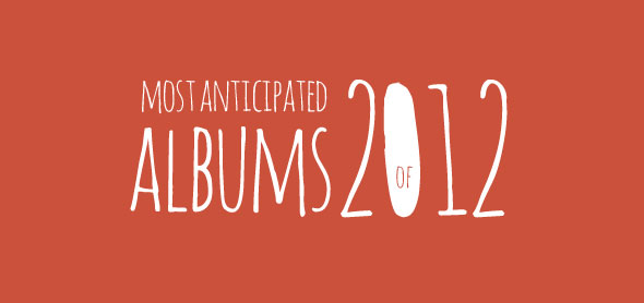 most anticipated albums 2012