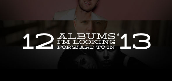 12 albums i'm looking forward to in '13
