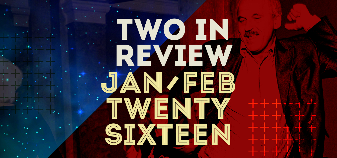 two in review: january/february 2016
