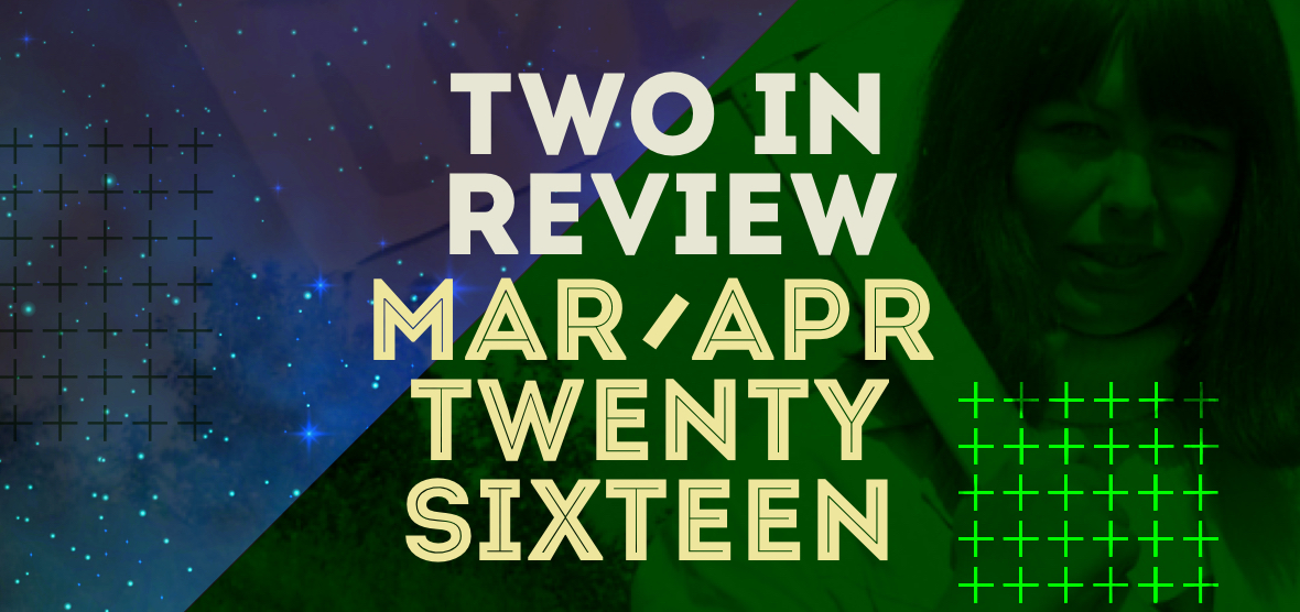 two in review: mar/apr 2016