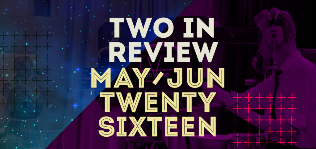 two in review: may/jun 2016