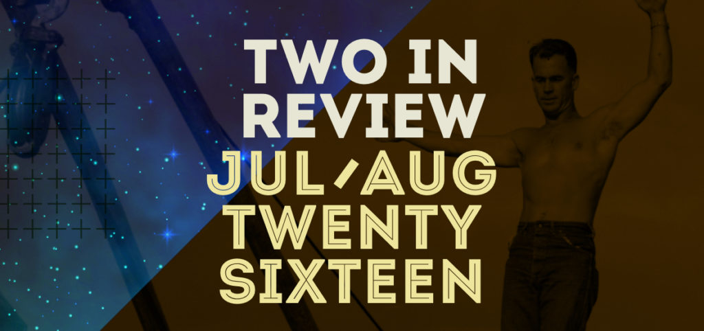july/august 2016 two in review