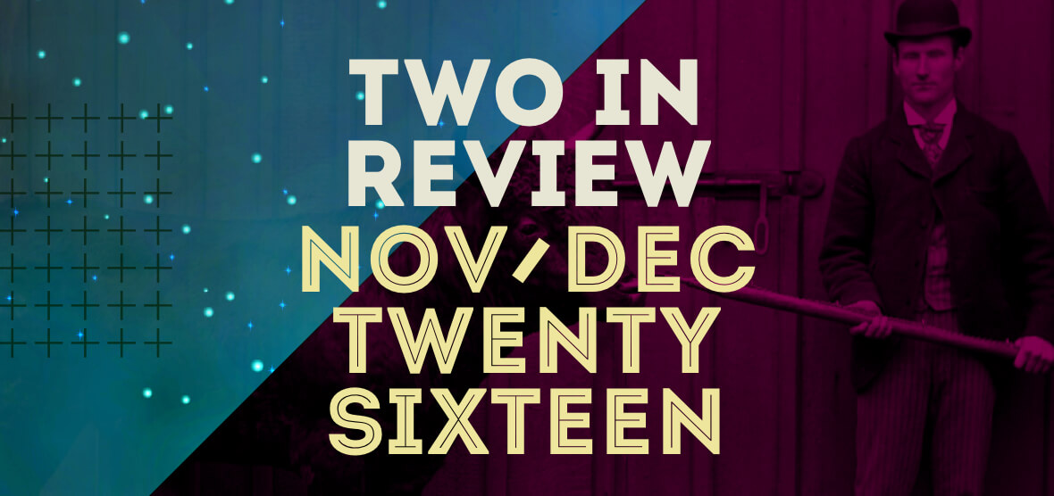 november/december 2016 two in review