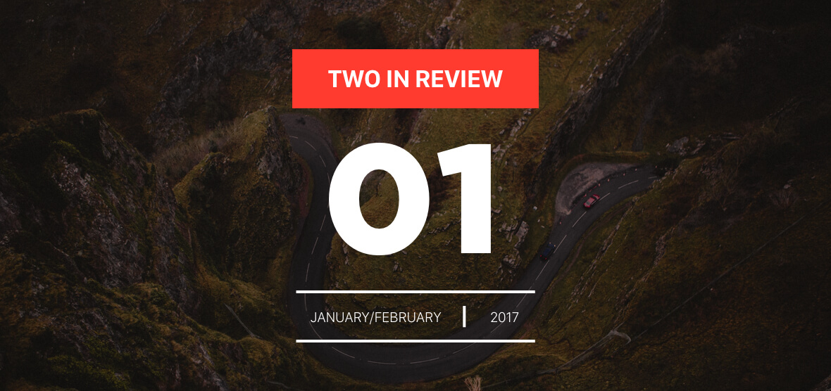 january/february 2017 two in review