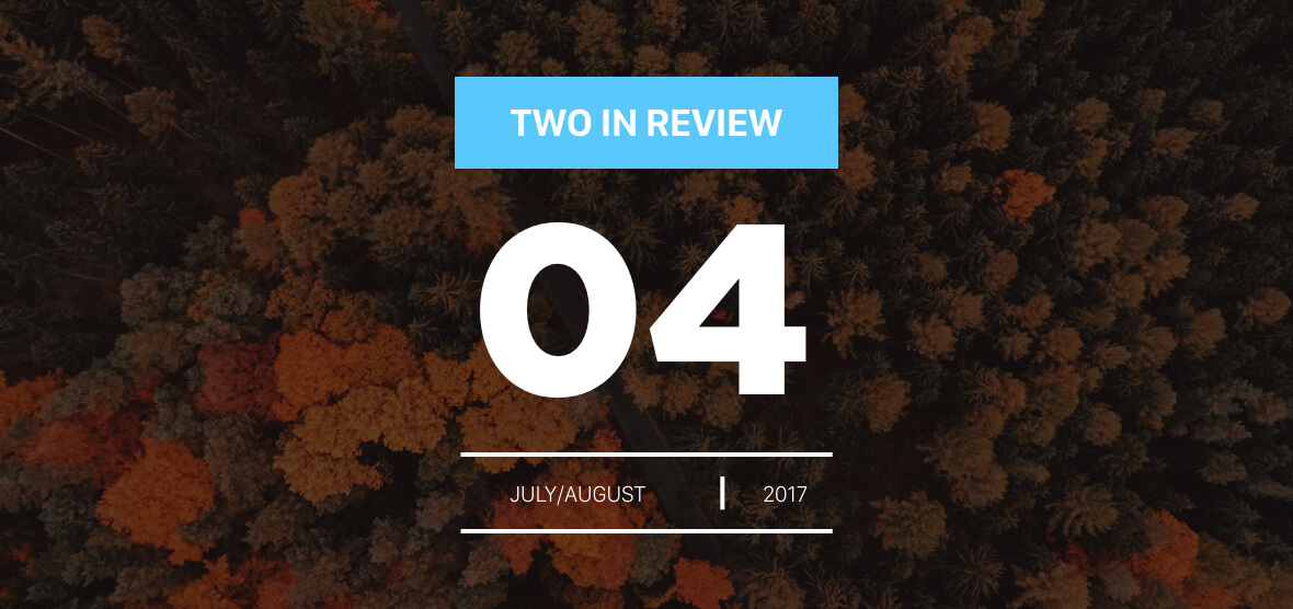 july/august 2017 two in review