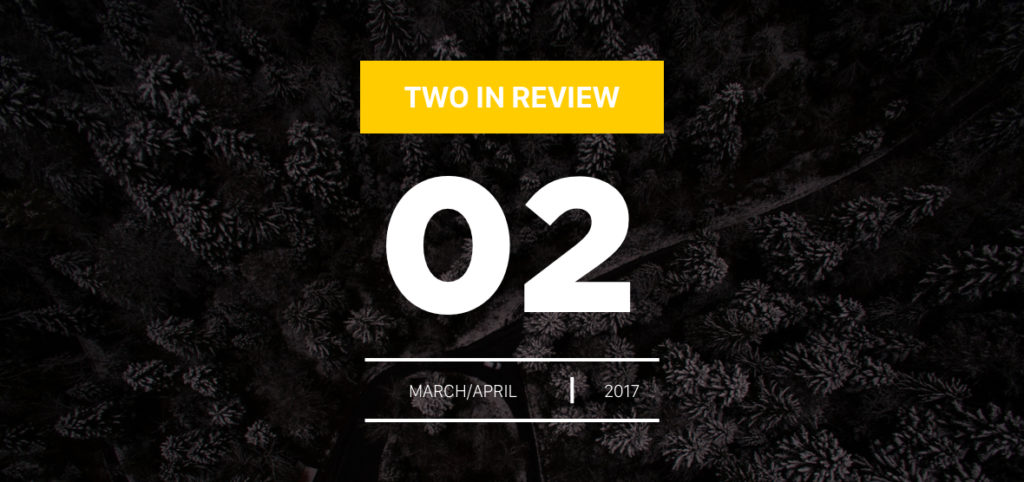 march/april 2017 two in review